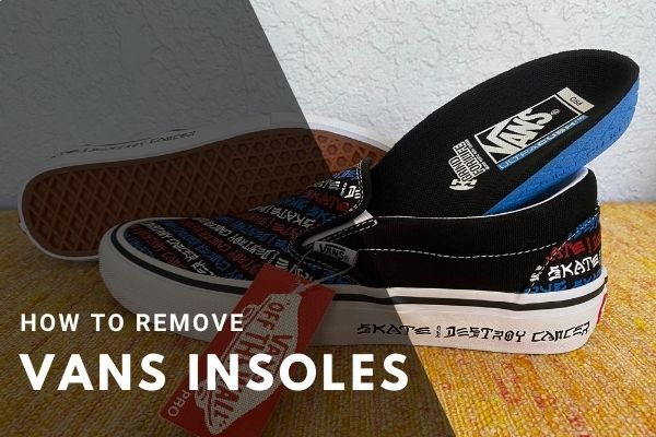 How To Remove Vans Insoles